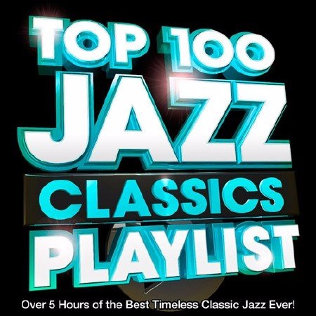 Сборник - Top 100 Jazz Classics Playlist (2017) MP3