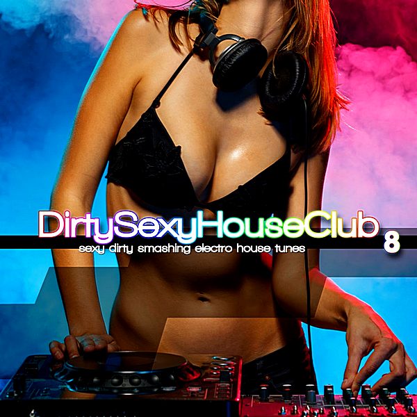 VA - Dirty Sexy House Club 8 [Smashing Tunes] (2018) MP3